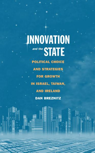 New ebook: Innovation and the State Political Choice and Strategies for Growth in Israel, Taiwan, and Ireland / Dan Breznitz